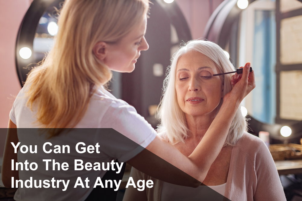 You can get into the beauty industry at any age