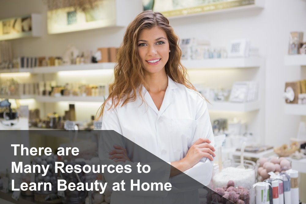 There are many resources available to learn beauty at home