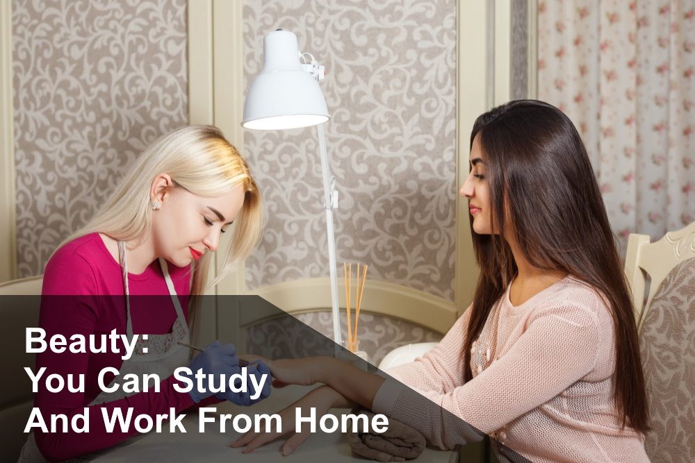 Beauty: You can study and work from home