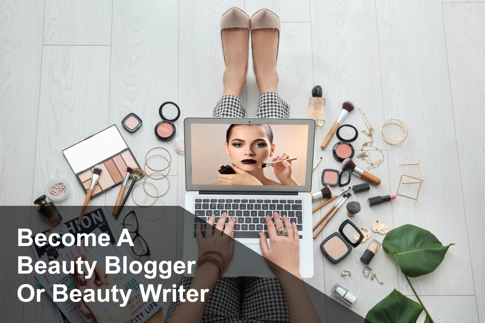 Become a Beauty Blogger or Writer