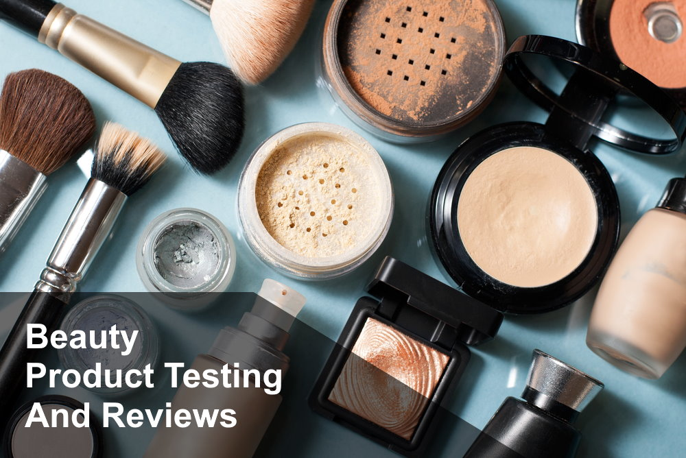 Beauty Product Testing and Product Reviews